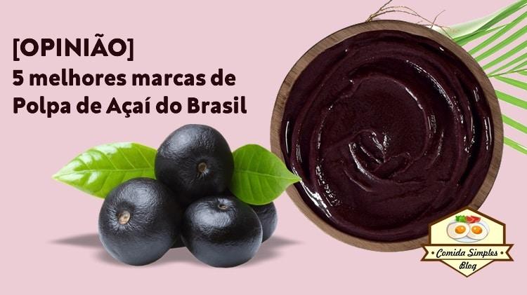 5 melhores marcas de açaí do Brasil